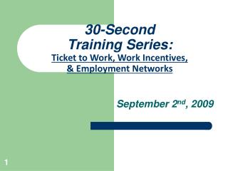 30-Second  Training Series: Ticket to Work, Work Incentives,   Employment Networks