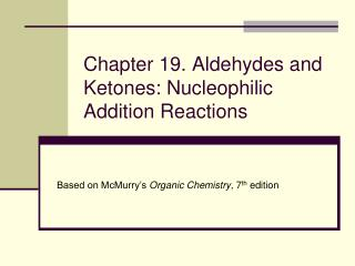 Chapter 19. Aldehydes and Ketones: Nucleophilic Addition Reactions