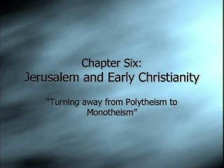 Chapter Six: Jerusalem and Early Christianity