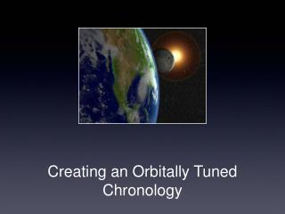 Creating an Orbitally Tuned Chronology