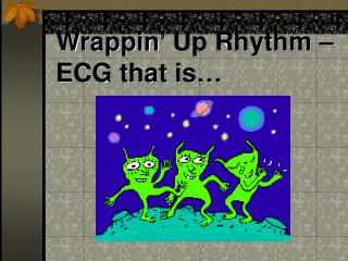 Wrappin' Up Rhythm – ECG that is…