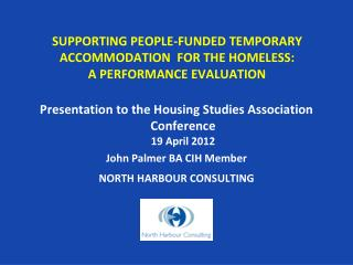 SUPPORTING PEOPLE-FUNDED TEMPORARY ACCOMMODATION  FOR THE HOMELESS:   A PERFORMANCE EVALUATION