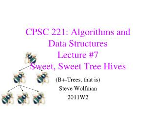 CPSC 221: Algorithms and  Data Structures Lecture #7 Sweet, Sweet Tree Hives