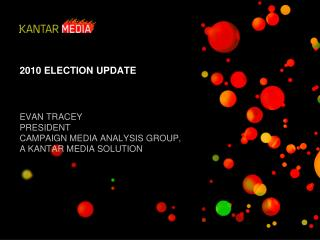2010 ELECTION UPDATE  EVAN TRACEY PRESIDENT  CAMPAIGN MEDIA ANALYSIS GROUP,  A KANTAR MEDIA SOLUTION