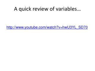 A quick review of variables…