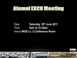 Date: 		Saturday, 18 th  June 2011 Time: 		9am to 10.30am Venue: 	WGS Lv. 3 Conference Room