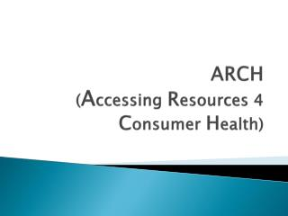 ARCH  ( A ccessing  R esources 4  C onsumer  H ealth)
