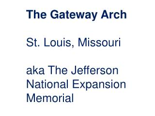 The Gateway Arch St. Louis, Missouri aka The Jefferson National Expansion Memorial