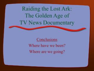 Raiding the Lost Ark: The Golden Age of TV News Documentary