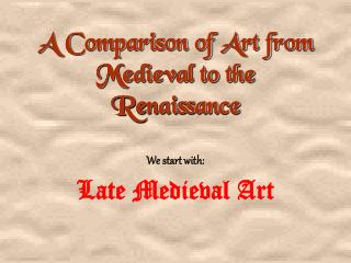 A Comparison of Art from Medieval to the Renaissance