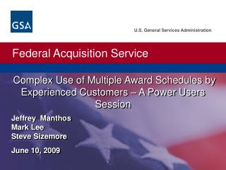 Complex Use of Multiple Award Schedules by Experienced Customers   A Power Users Session