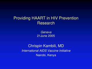 Providing HAART in HIV Prevention Research Geneva  21June 2005