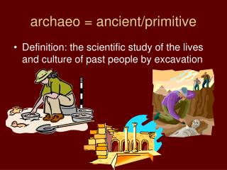 archaeo = ancient/primitive