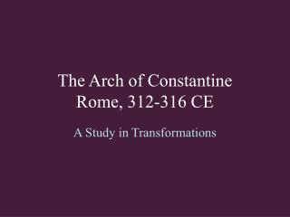 The Arch of Constantine Rome, 312-316 CE