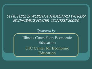 """A Picture is Worth a Thousand Words"" Economics Poster Contest 2005-6 Sponsored by"