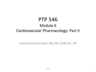 PTP 546 Module 6 Cardiovascular Pharmacology: Part II
