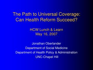 The Path to Universal Coverage: Can Health Reform Succeed? HCW Lunch & Learn May 16, 2007