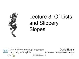 Lecture 3: Of Lists and Slippery Slopes
