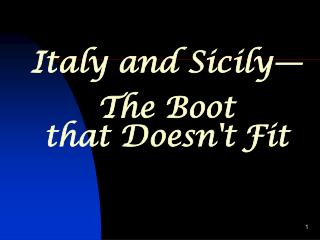 Italy and Sicily— The Boot  that Doesn't Fit