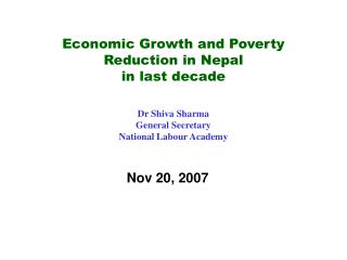 Economic Growth and Poverty Reduction in Nepal  in last decade  Dr Shiva Sharma General Secretary National Labour Academ