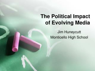 The Political Impact  of Evolving Media