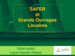 SAFER  et  Grands Ouvrages Lin é aires