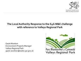 The Local Authority Response to the E4G M&E challenge with reference to Valleys Regional Park