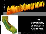 The Geography of Water in California