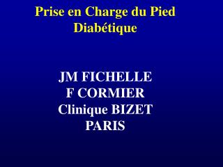 Prise en Charge du Pied Diabétique JM FICHELLE  F CORMIER  Clinique BIZET  PARIS