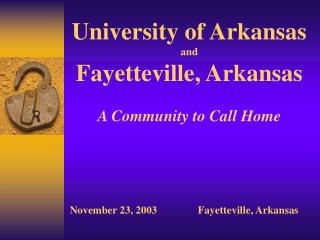 University of Arkansas and Fayetteville, Arkansas A Community to Call Home