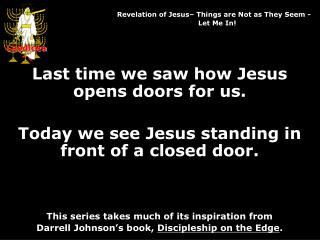 Last time we saw how Jesus opens doors for us.