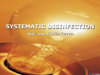 SYSTEMATIC DISINFECTION Dipl.-Ing. Martin Ferres
