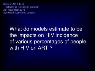 What do models estimate to be  the impacts on HIV incidence  of various percentages of people