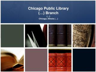 Chicago Public Library (…) Branch (…) Chicago, Illinois (…)
