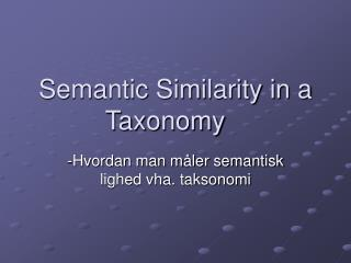 Semantic Similarity in a Taxonomy