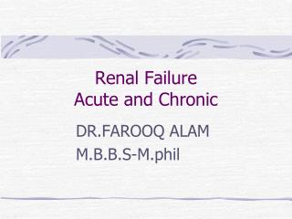 Renal Failure Acute and Chronic