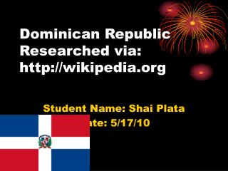 Dominican Republic Researched via:  wikipedia