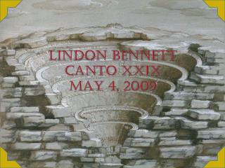 Lindon Bennett Canto XXIX May 4, 2009