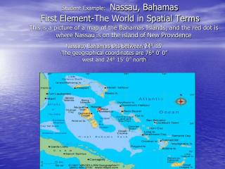 Student Example: Nassau, Bahamas  First Element-The World in Spatial Terms