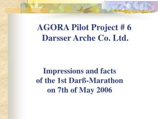 AGORA Pilot Project # 6   Darsser Arche Co. Ltd.
