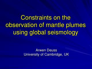 Constraints on the observation of mantle plumes using global seismology