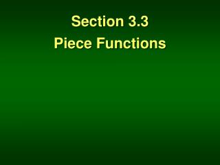 Section 3.3 Piece Functions