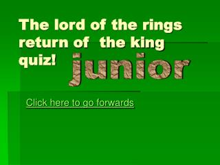 The lord of the rings return of  the king quiz!