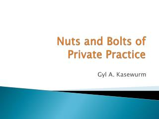 Nuts and Bolts of  Private Practice