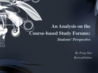 An Analysis on the   Course-based Study Forums:  Students' Perspective