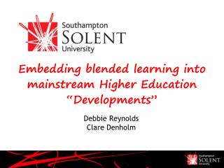 "Embedding blended learning into mainstream Higher Education ""Developments"""