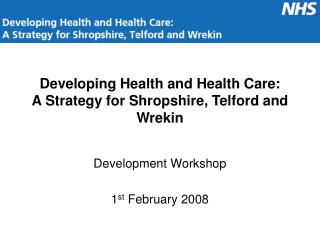 Developing Health and Health Care:  A Strategy for Shropshire, Telford and Wrekin