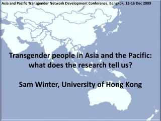 Transgender people in Asia and the Pacific: what does the research tell us?  Sam Winter, University of Hong Kong