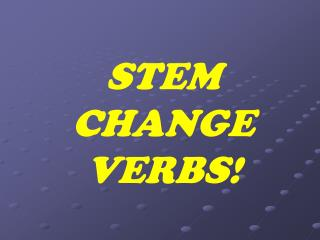 STEM CHANGE VERBS!