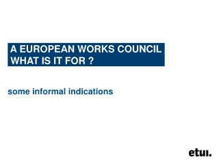 A EUROPEAN WORKS COUNCIL  WHAT IS IT FOR  ?